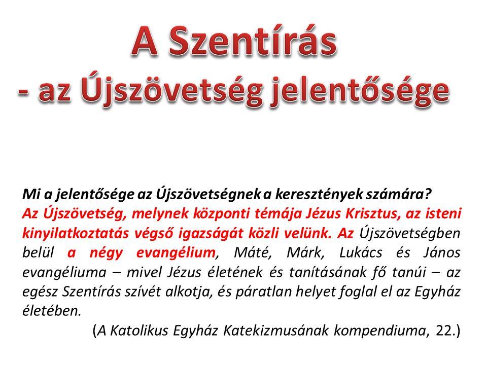 Mi a jelentősége az Újszövetségnek a keresztények számára? Az Újszövetség, melynek központi témája Jézus Krisztus, az isteni kinyilatkoztatás végső ig