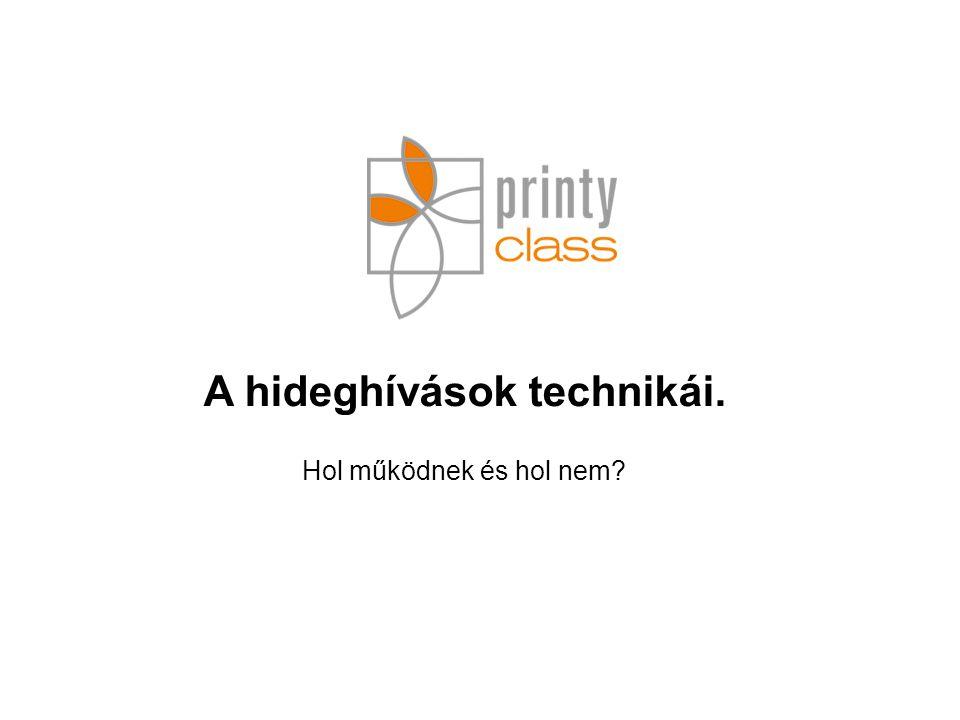 Call Center-es technikák Rotációs munkamenet Rotációs munkamenet: Személyiség típus alapján kiosztott címlisták, sikertelen hívások, visszahívások Személyiség típus alapján kialakított üzleti találkozók Printy Class Kft.