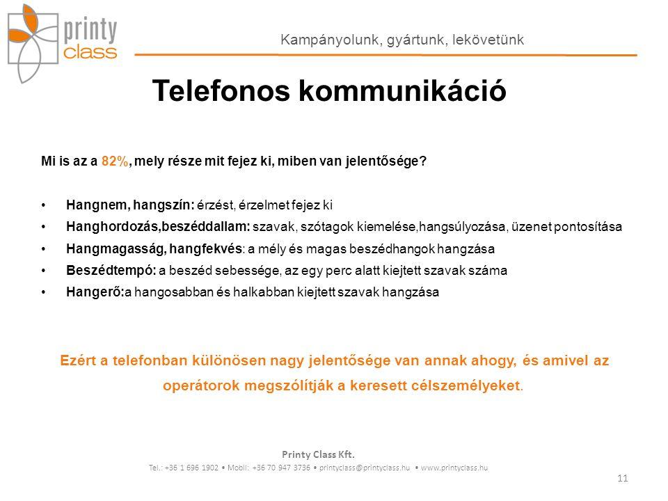 Telefonos kommunikáció Mi is az a 82%, mely része mit fejez ki, miben van jelentősége? Hangnem, hangszín: érzést, érzelmet fejez ki Hanghordozás,beszé