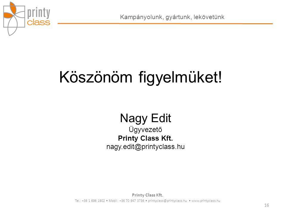 Köszönöm figyelmüket! Nagy Edit Ügyvezető Printy Class Kft. nagy.edit@printyclass.hu Printy Class Kft. Tel.: +36 1 696 1902 Mobil: +36 70 947 3736 pri