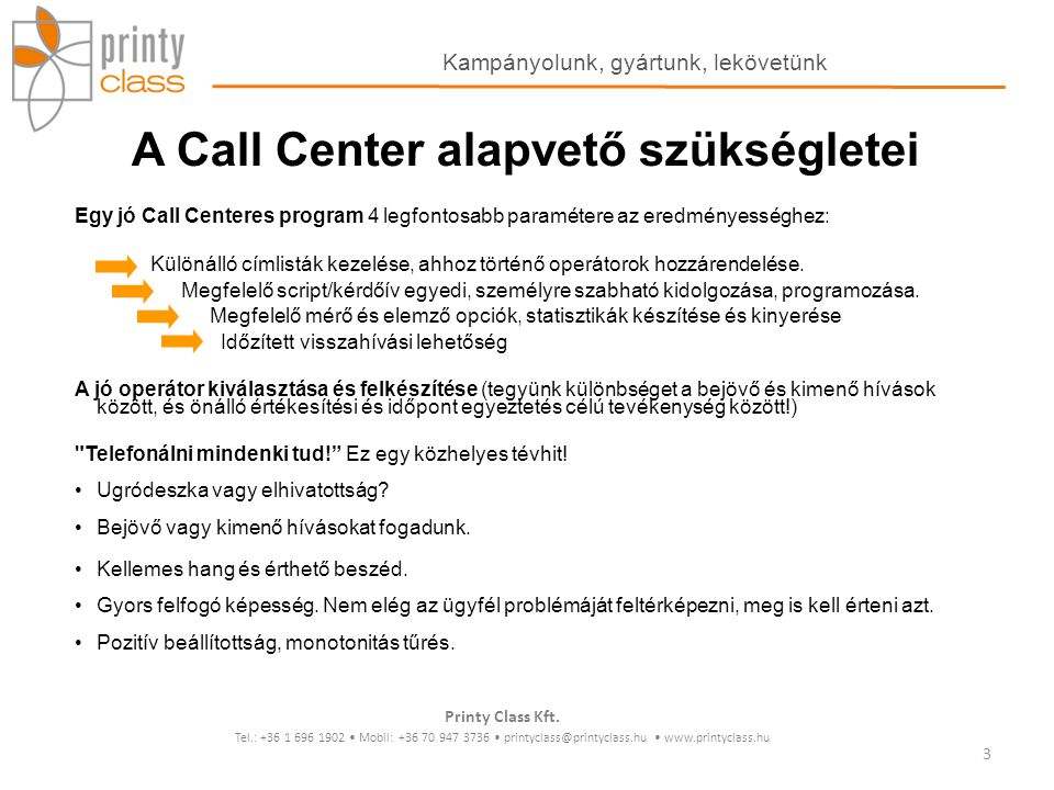 A Call Center alapvető szükségletei A célcsoport kiválasztásának kérdése: A potenciális érdeklődőket keressük.