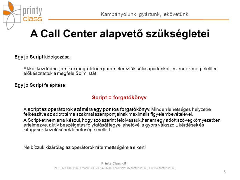 A Call Center alapvető szükségletei Egy jó Script kidolgozása: Akkor kezdődhet, amikor megfelelően paramétereztük célcsoportunkat, és ennek megfelelőe