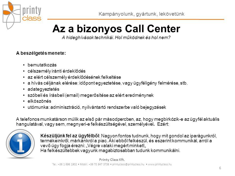 Az a bizonyos Call Center A hideghívások technikái. Hol működnek és hol nem? A beszélgetés menete: bemutatkozás célszemély iránti érdeklődés az elért