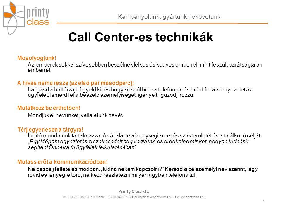 Call Center-es technikák Mosolyogjunk! Az emberek sokkal szívesebben beszélnek lelkes és kedves emberrel, mint feszült barátságtalan emberrel. A hívás