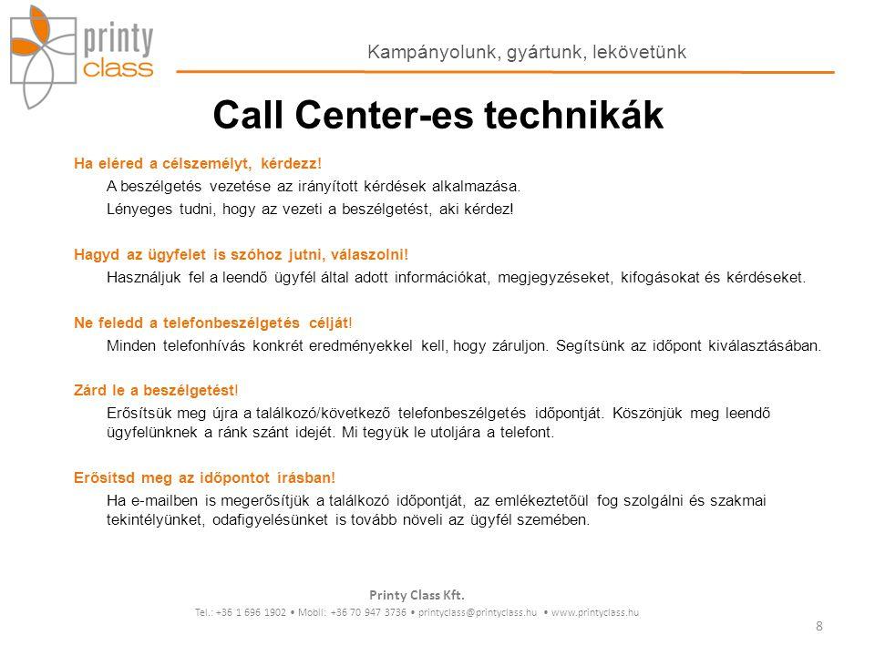 Call Center-es technikák Ha eléred a célszemélyt, kérdezz! A beszélgetés vezetése az irányított kérdések alkalmazása. Lényeges tudni, hogy az vezeti a