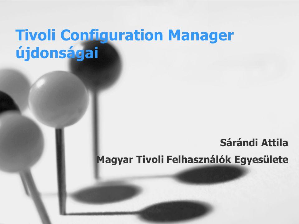 Tivoli Configuration Manager újdonságai Sárándi Attila Magyar Tivoli Felhasználók Egyesülete