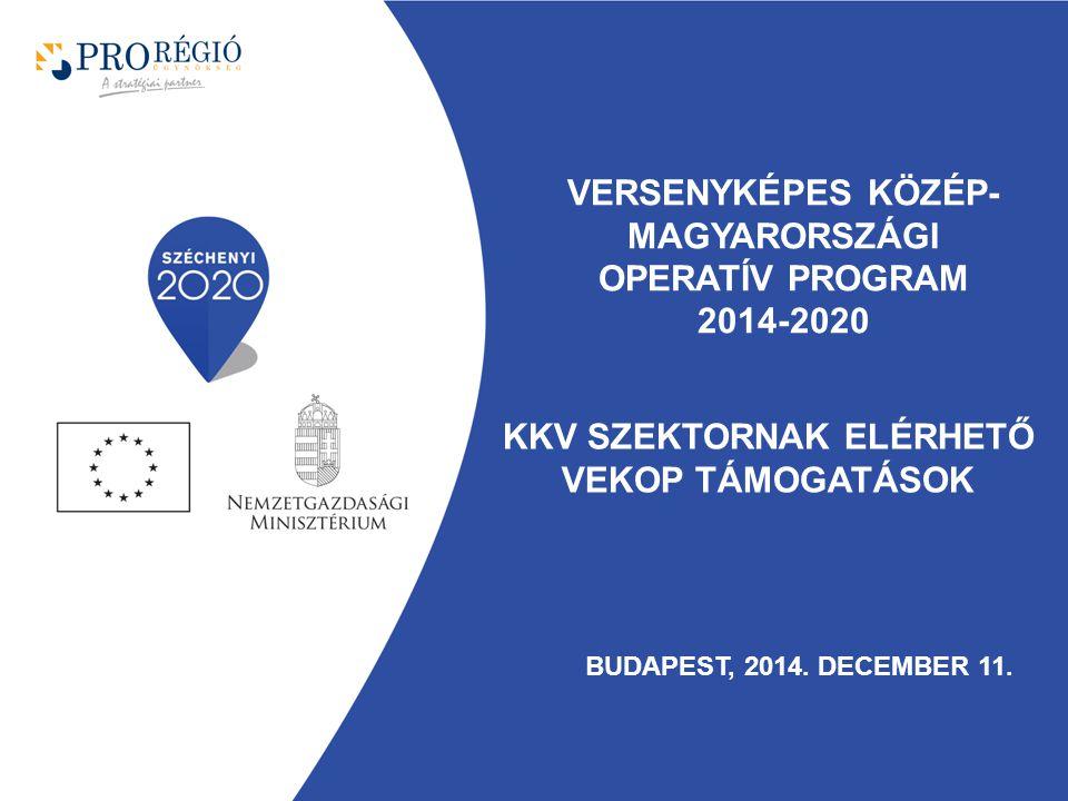 KKV SZEKTORNAK ELÉRHETŐ VEKOP TÁMOGATÁSOK BUDAPEST, 2014.