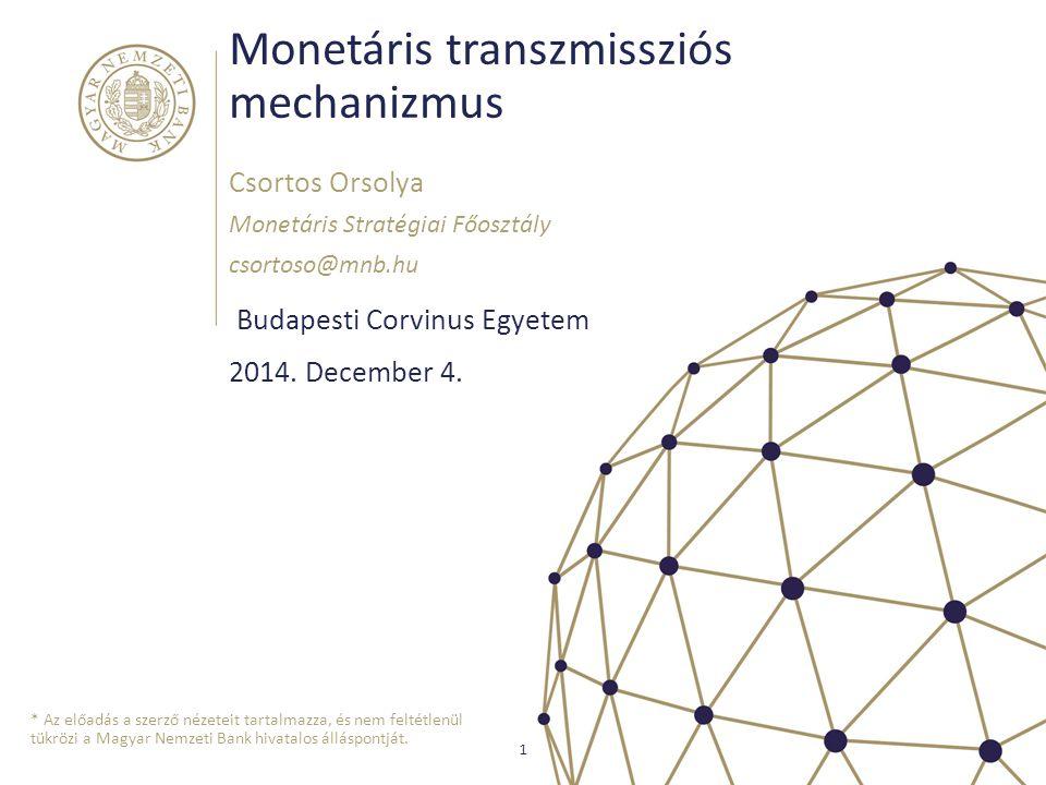 Monetáris transzmissziós mechanizmus Budapesti Corvinus Egyetem Csortos Orsolya Monetáris Stratégiai Főosztály csortoso@mnb.hu 1 2014. December 4. * A