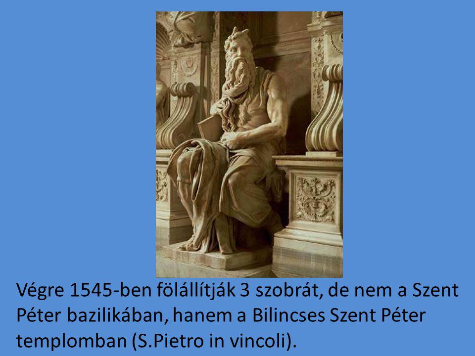 Végre 1545-ben fölállítják 3 szobrát, de nem a Szent Péter bazilikában, hanem a Bilincses Szent Péter templomban (S.Pietro in vincoli).