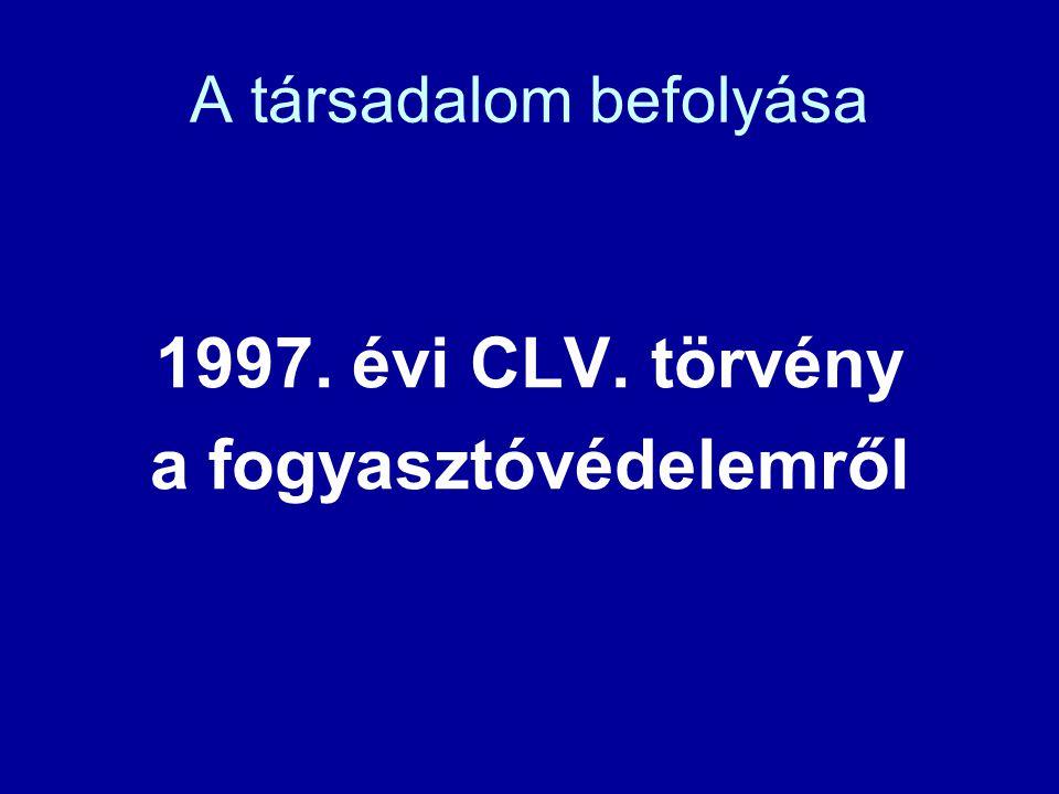 A társadalom befolyása 1997. évi CLV. törvény a fogyasztóvédelemről