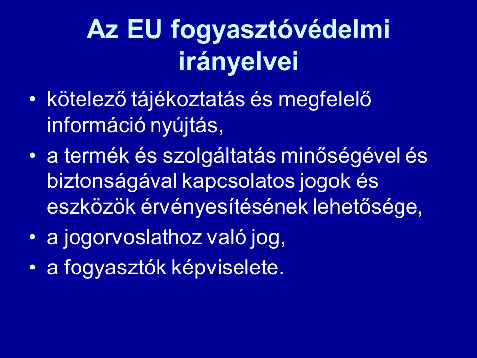 Az EU fogyasztóvédelmi irányelvei kötelező tájékoztatás és megfelelő információ nyújtás, a termék és szolgáltatás minőségével és biztonságával kapcsol
