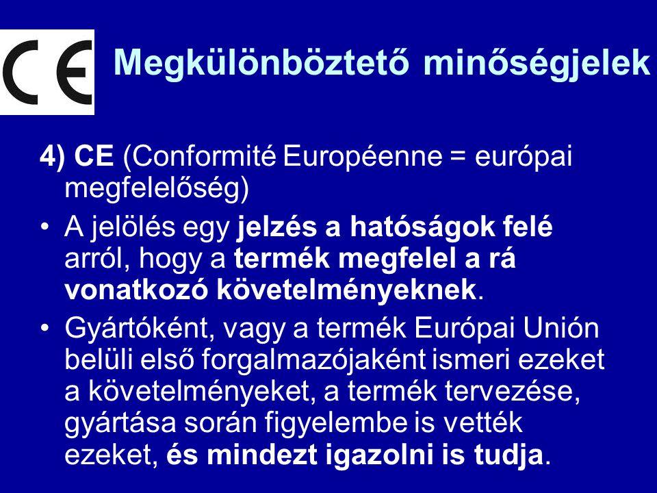 Megkülönböztető minőségjelek 4) CE (Conformité Européenne = európai megfelelőség) A jelölés egy jelzés a hatóságok felé arról, hogy a termék megfelel