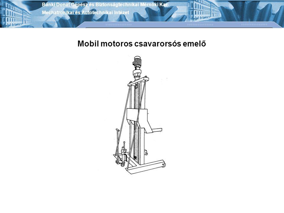 Bánki Donát Gépész és Biztonságtechnikai Mérnöki Kar Mechatronikai és Autótechnikai Intézet Mobil motoros csavarorsós emelő