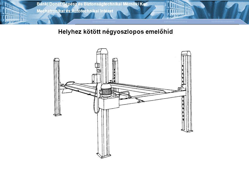 Bánki Donát Gépész és Biztonságtechnikai Mérnöki Kar Mechatronikai és Autótechnikai Intézet Helyhez kötött négyoszlopos emelőhíd