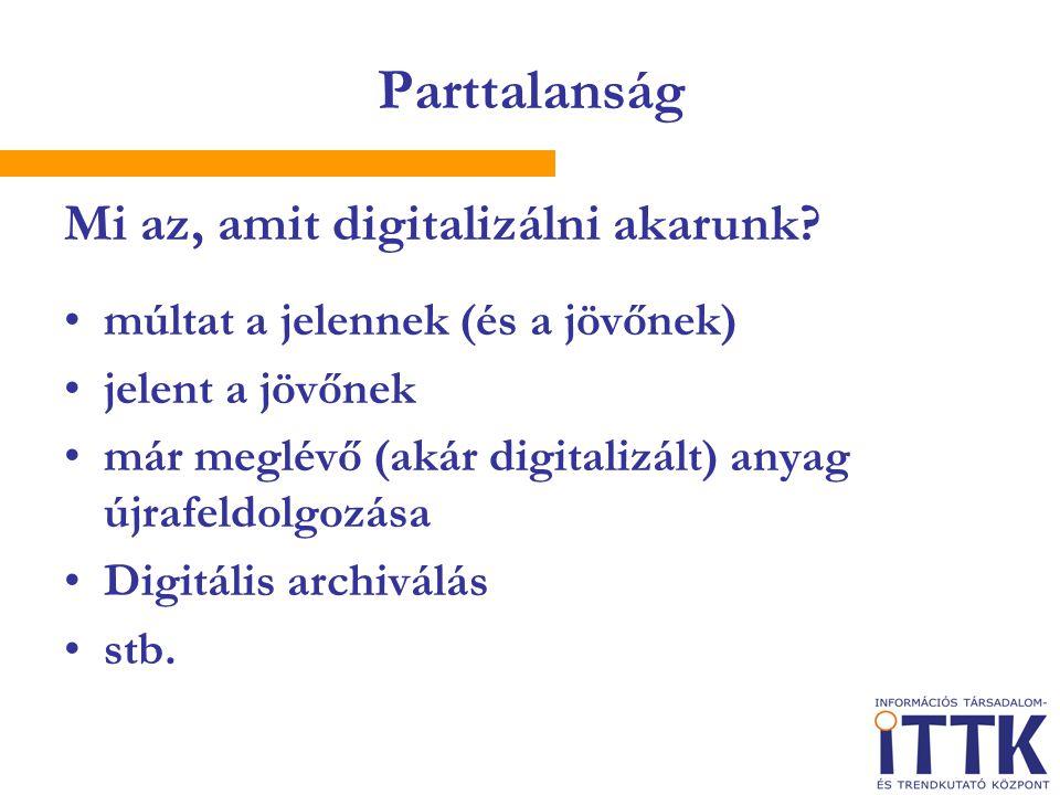 Parttalanság Mi az, amit digitalizálni akarunk.