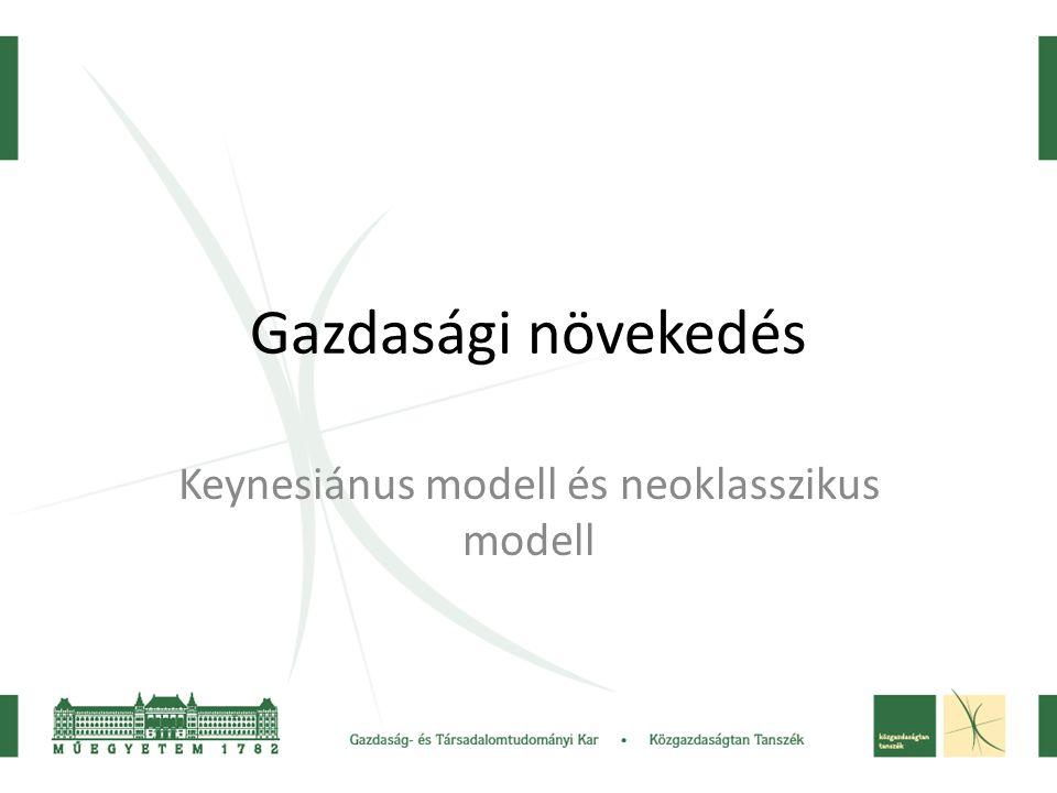 Gazdasági növekedés Keynesiánus modell és neoklasszikus modell