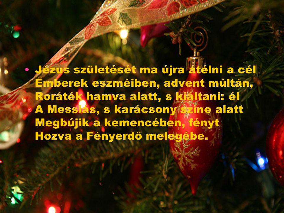 Misztikus fátyol egy Istenarccal Bölcsőben ring, örök titok, mégis Áttetsző, a könny nyoma pedig Karácsonyi hópihe rajta. Lángos csillag Küldte bölcse