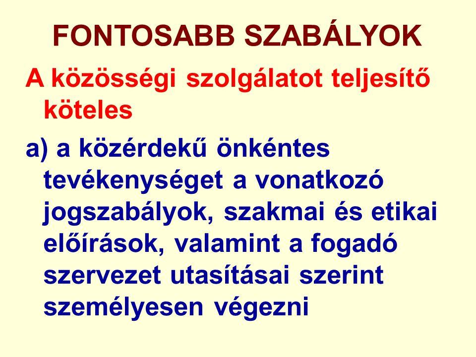 FONTOSABB SZABÁLYOK A közösségi szolgálatot teljesítő köteles a) a közérdekű önkéntes tevékenységet a vonatkozó jogszabályok, szakmai és etikai előírá