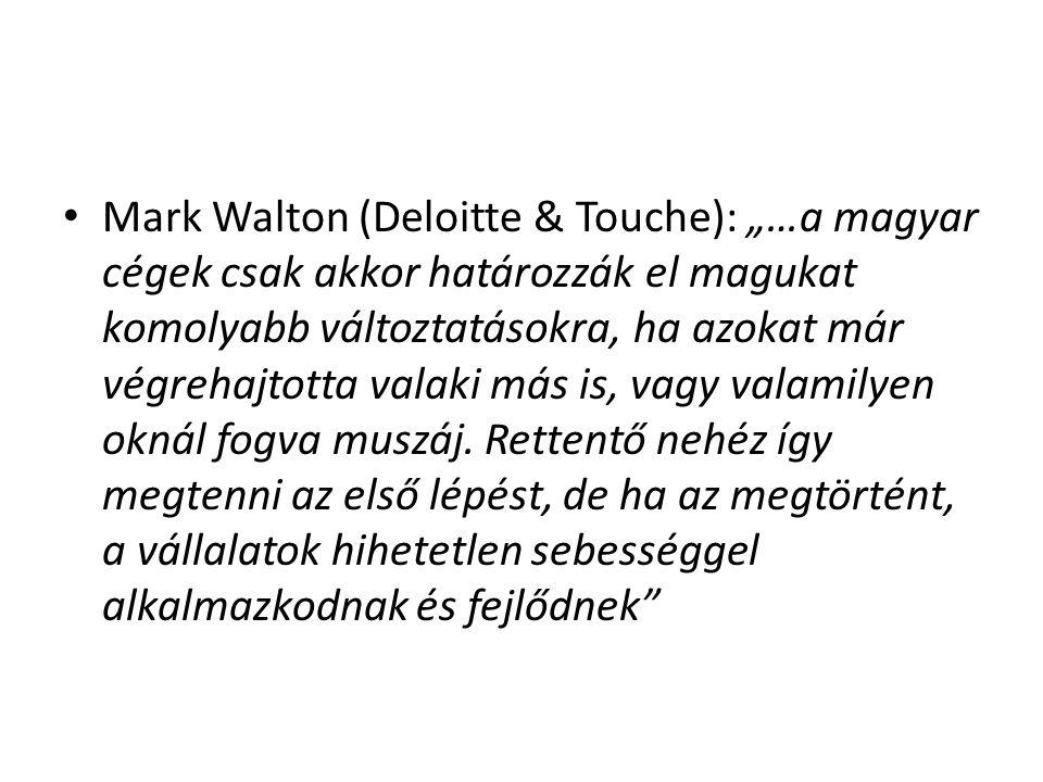 """Mark Walton (Deloitte & Touche): """"…a magyar cégek csak akkor határozzák el magukat komolyabb változtatásokra, ha azokat már végrehajtotta valaki más i"""