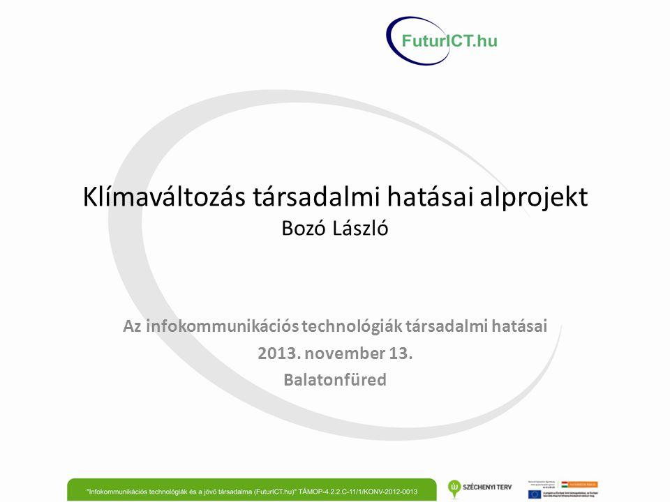 Klímaváltozás társadalmi hatásai alprojekt Bozó László Az infokommunikációs technológiák társadalmi hatásai 2013.