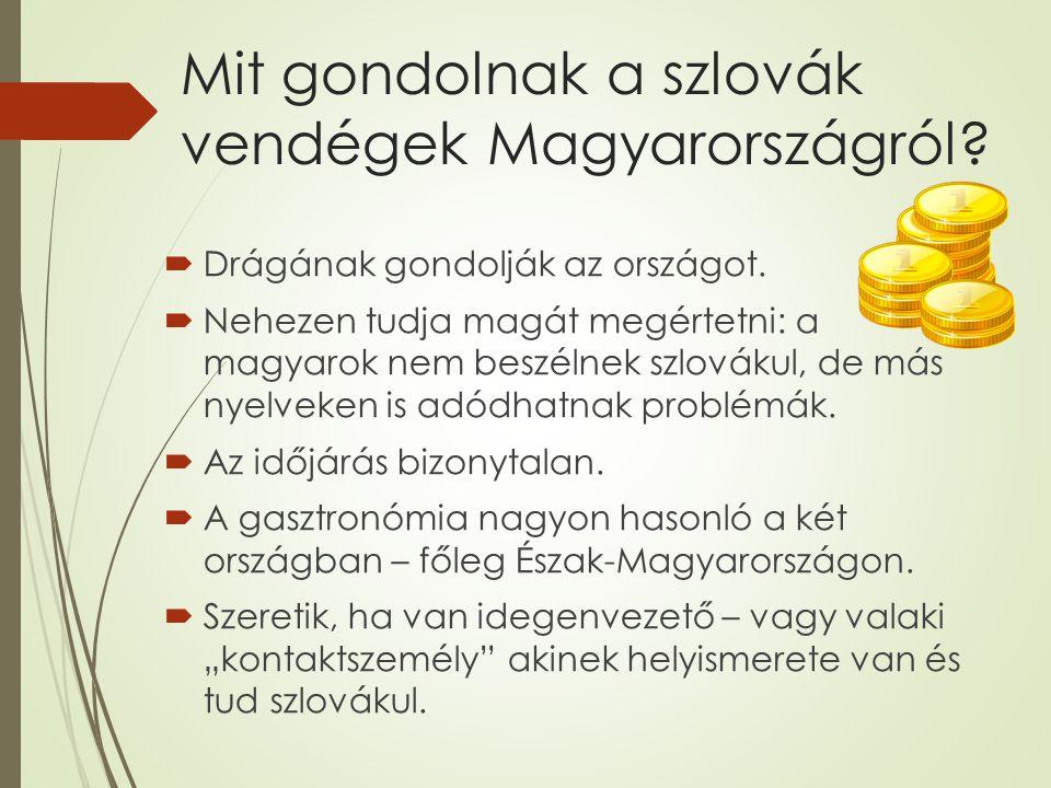 Mit gondolnak a szlovák vendégek Magyarországról.  Drágának gondolják az országot.