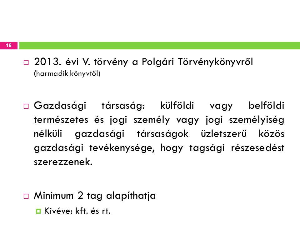  2013. évi V. törvény a Polgári Törvénykönyvről (harmadik könyvtől)  Gazdasági társaság: külföldi vagy belföldi természetes és jogi személy vagy jog