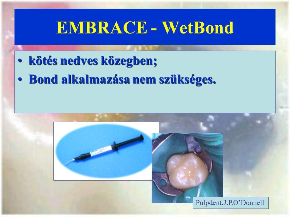 EMBRACE - WetBond kötés nedves közegben;kötés nedves közegben; Bond alkalmazása nem szükséges.Bond alkalmazása nem szükséges.
