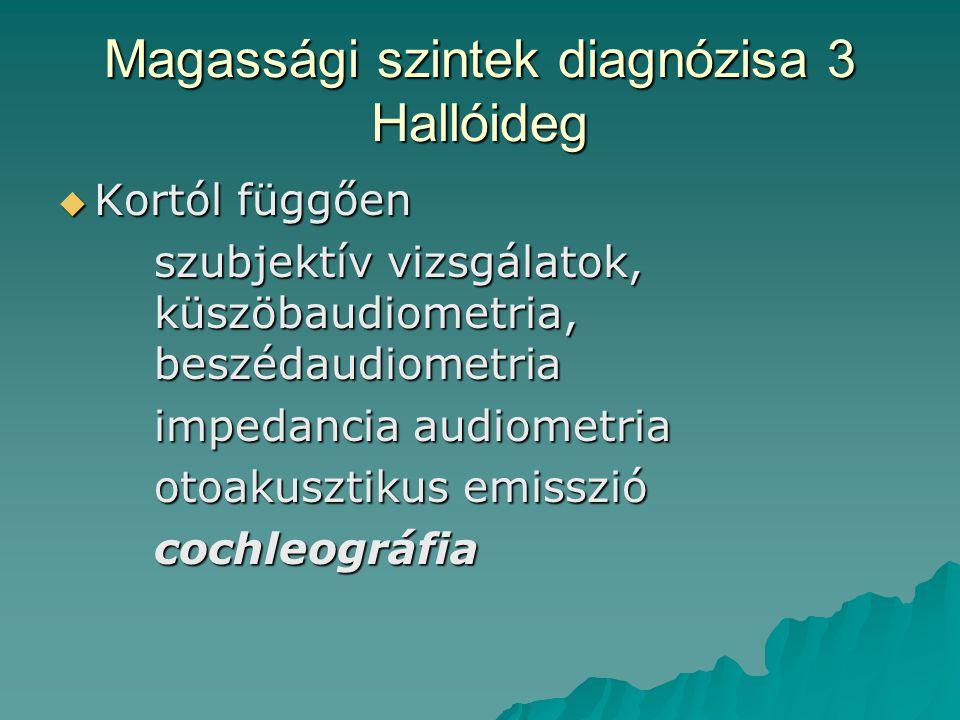 Magassági szintek diagnózisa 3 Hallóideg  Kortól függően szubjektív vizsgálatok, küszöbaudiometria, beszédaudiometria impedancia audiometria otoakusz