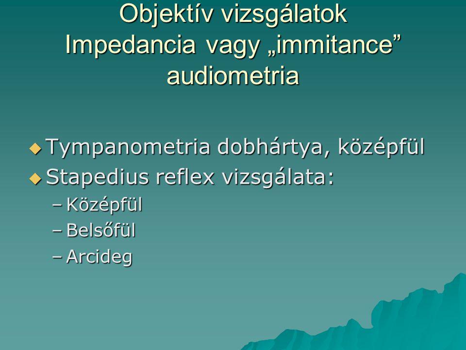 """Objektív vizsgálatok Impedancia vagy """"immitance"""" audiometria  Tympanometria dobhártya, középfül  Stapedius reflex vizsgálata: –Középfül –Belsőfül –A"""