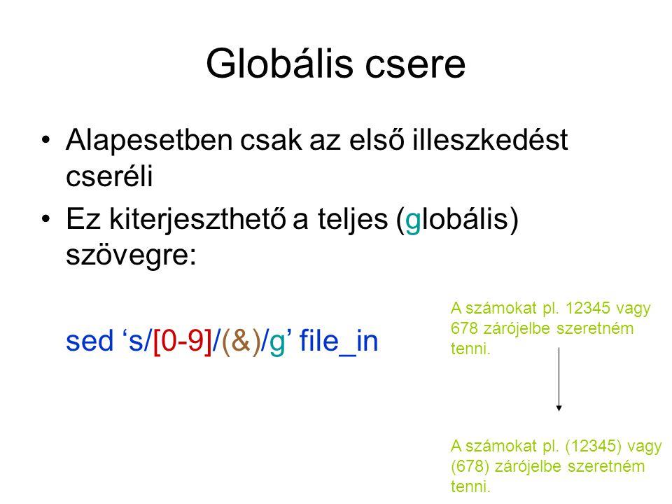 Globális csere Alapesetben csak az első illeszkedést cseréli Ez kiterjeszthető a teljes (globális) szövegre: sed 's/[0-9]/(&)/g' file_in A számokat pl.