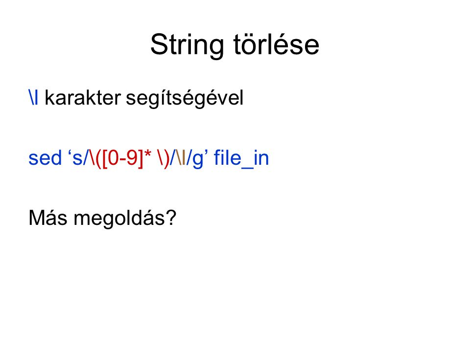 String törlése \l karakter segítségével sed 's/\([0-9]* \)/\l/g' file_in Más megoldás