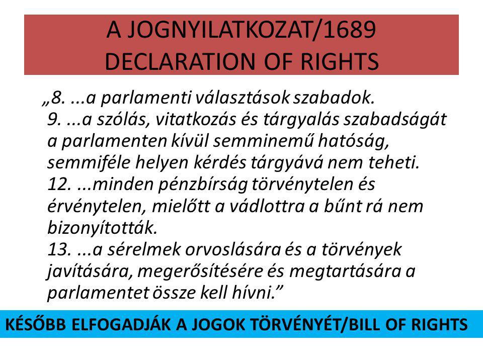 """A JOGNYILATKOZAT/1689 DECLARATION OF RIGHTS """"8....a parlamenti választások szabadok. 9....a szólás, vitatkozás és tárgyalás szabadságát a parlamenten"""
