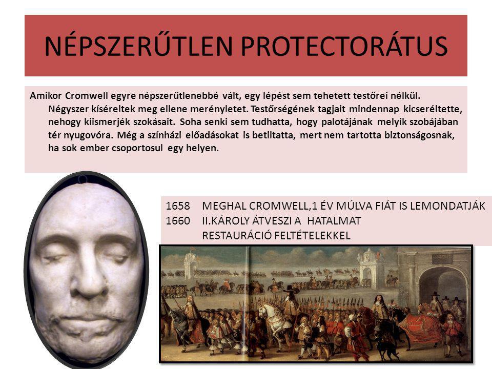 NÉPSZERŰTLEN PROTECTORÁTUS Amikor Cromwell egyre népszerűtlenebbé vált, egy lépést sem tehetett testőrei nélkül. Négyszer kíséreltek meg ellene merény