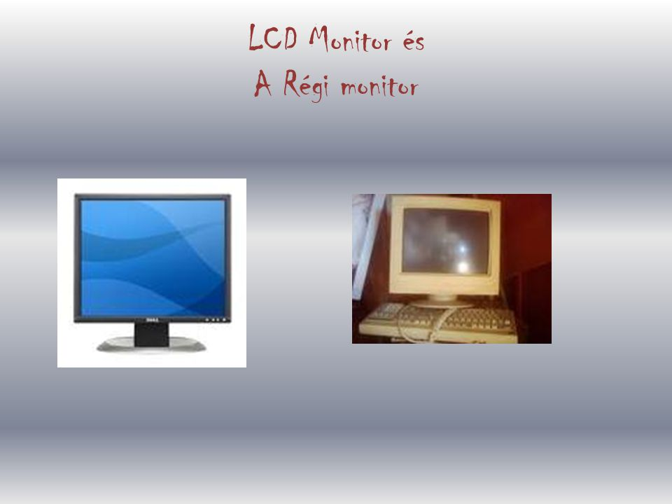 A régebbi monitorok fekete-fehérek (monokrómok) voltak, de ma már csak színes monitorokat gyártanak.