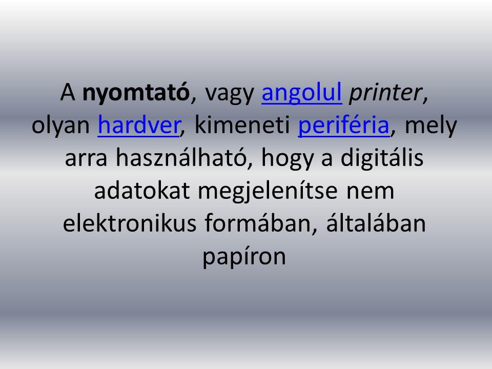 A nyomtató, vagy angolul printer, olyan hardver, kimeneti periféria, mely arra használható, hogy a digitális adatokat megjelenítse nem elektronikus formában, általában papíronangolulhardverperiféria