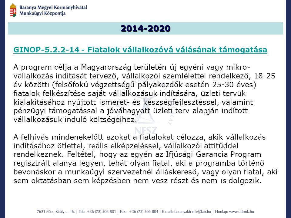 2014-2020 GINOP-5.2.2-14 - Fiatalok vállalkozóvá válásának támogatása A program célja a Magyarország területén új egyéni vagy mikro- vállalkozás indítását tervező, vállalkozói szemlélettel rendelkező, 18-25 év közötti (felsőfokú végzettségű pályakezdők esetén 25-30 éves) fiatalok felkészítése saját vállalkozásuk indítására, üzleti tervük kialakításához nyújtott ismeret- és készségfejlesztéssel, valamint pénzügyi támogatással a jóváhagyott üzleti terv alapján indított vállalkozásuk induló költségeihez.