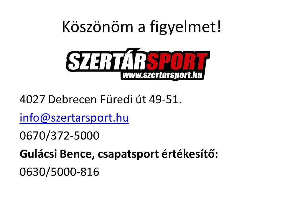 Köszönöm a figyelmet! 4027 Debrecen Füredi út 49-51. info@szertarsport.hu 0670/372-5000 Gulácsi Bence, csapatsport értékesítő: 0630/5000-816