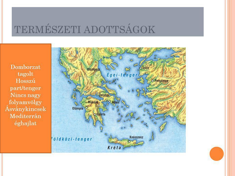TERMÉSZETI ADOTTSÁGOK Domborzat tagolt Hosszú part/tenger Nincs nagy folyamvölgy Ásványkincsek Mediterrán éghajlat