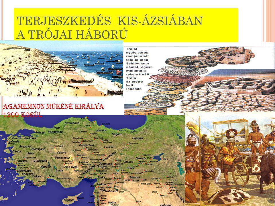 TERJESZKEDÉS KIS-ÁZSIÁBAN A TRÓJAI HÁBORÚ AGAMEMNON MÜKÉNÉ KIRÁLYA 1200 KÖRÜL