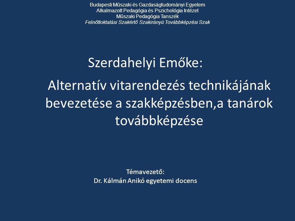 Alternatív vitarendezés technikájának bevezetése a szakképzésben,a tanárok továbbképzése Szerdahelyi Emőke: Témavezető: Dr. Kálmán Anikó egyetemi doce