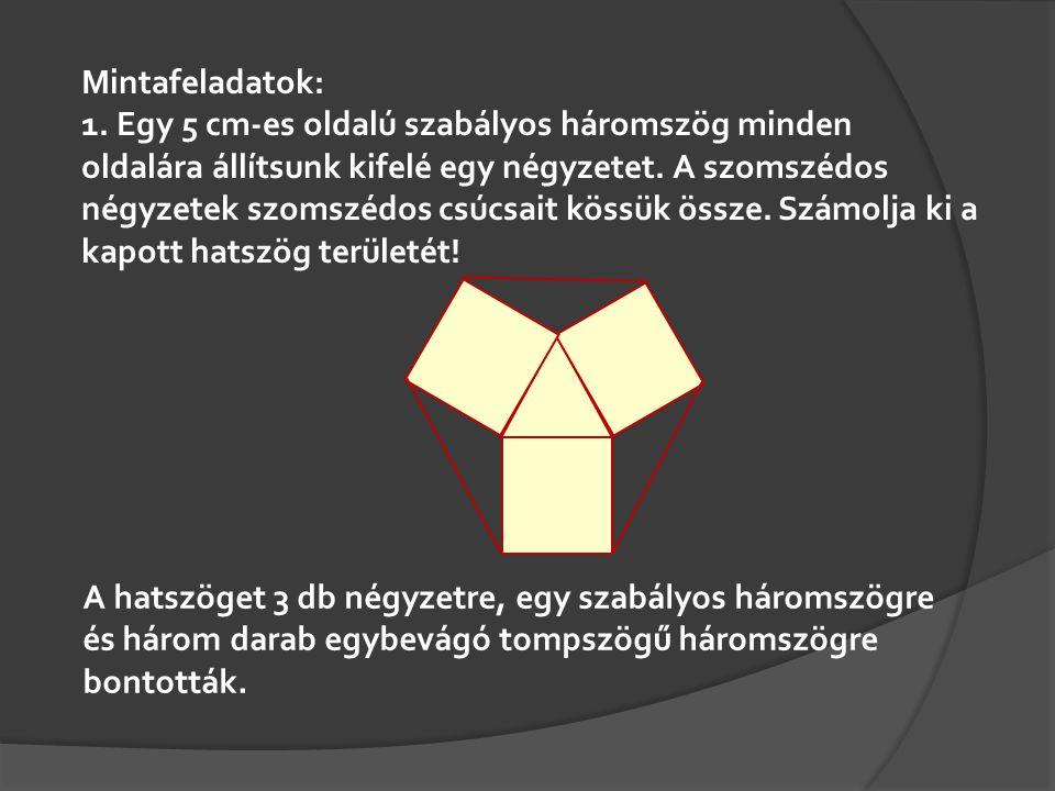 Mintafeladatok: 1. Egy 5 cm-es oldalú szabályos háromszög minden oldalára állítsunk kifelé egy négyzetet. A szomszédos négyzetek szomszédos csúcsait k