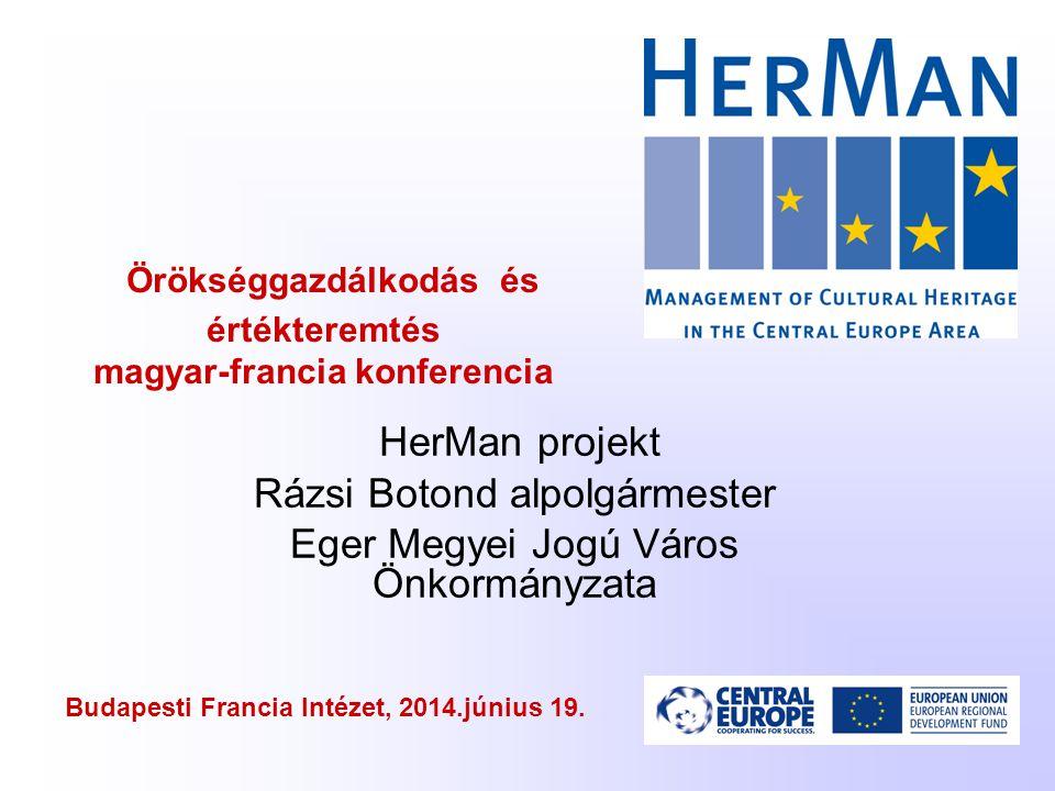 Örökséggazdálkodás és értékteremtés magyar-francia konferencia HerMan projekt Rázsi Botond alpolgármester Eger Megyei Jogú Város Önkormányzata Budapesti Francia Intézet, 2014.június 19.