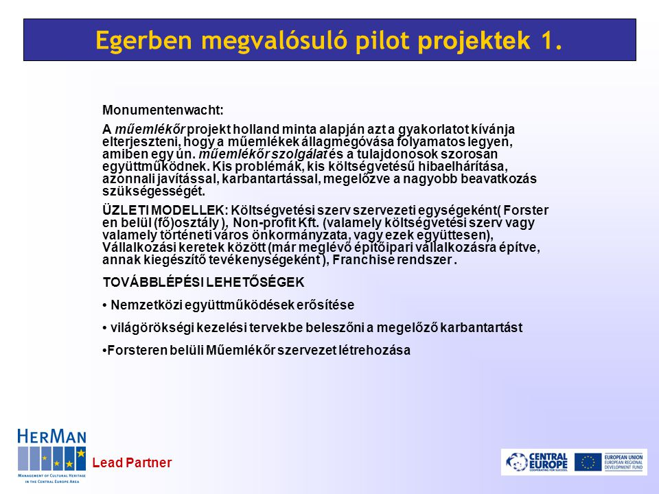 Lead Partner Egerben megvalósuló pilot projektek 1. Monumentenwacht: A műemlékőr projekt holland minta alapján azt a gyakorlatot kívánja elterjeszteni