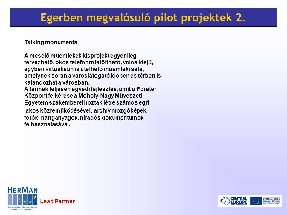 Lead Partner Egerben megvalósuló pilot projektek 2. Talking monuments A mesélő műemlékek kisprojekt egyénileg tervezhető, okos telefonra letölthető, v