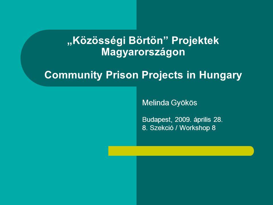 """""""Közösségi Börtön Projektek Magyarországon Community Prison Projects in Hungary Melinda Gyökös Budapest, 2009."""