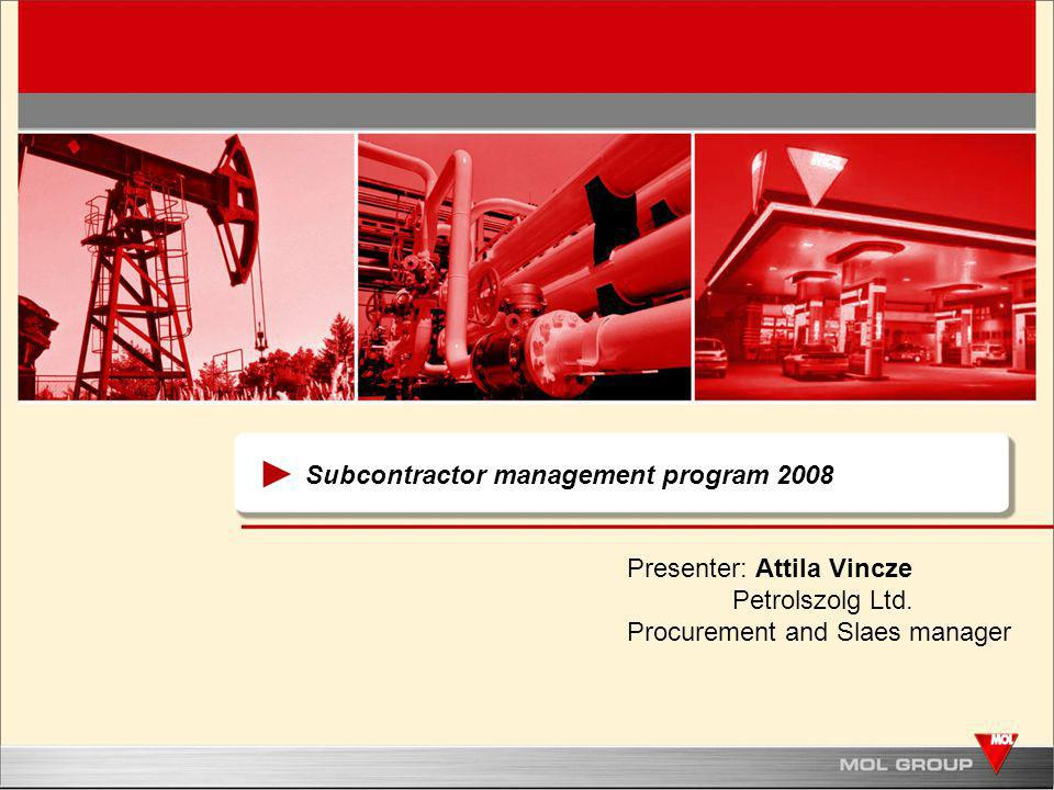 Subcontractor management program 2008 Presenter: Attila Vincze Petrolszolg Ltd. Procurement and Slaes manager