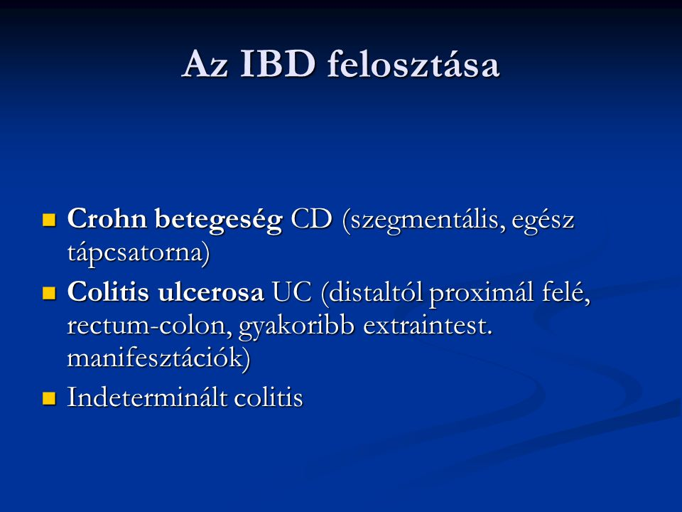 Az IBD felosztása Crohn betegeség CD (szegmentális, egész tápcsatorna) Crohn betegeség CD (szegmentális, egész tápcsatorna) Colitis ulcerosa UC (dista