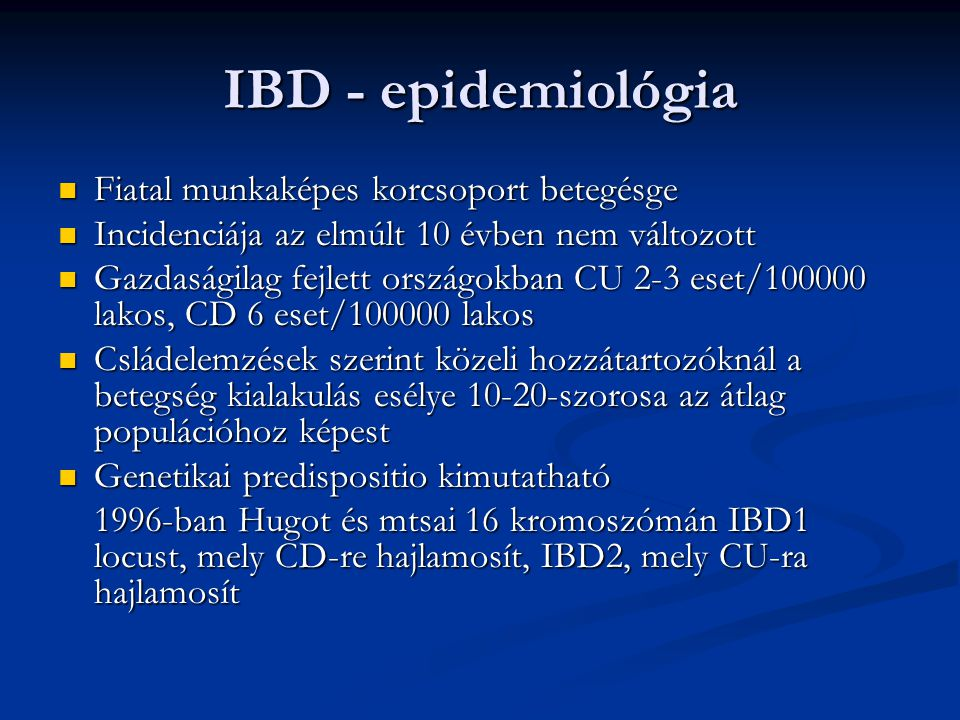 IBD - epidemiológia Fiatal munkaképes korcsoport betegésge Fiatal munkaképes korcsoport betegésge Incidenciája az elmúlt 10 évben nem változott Incide