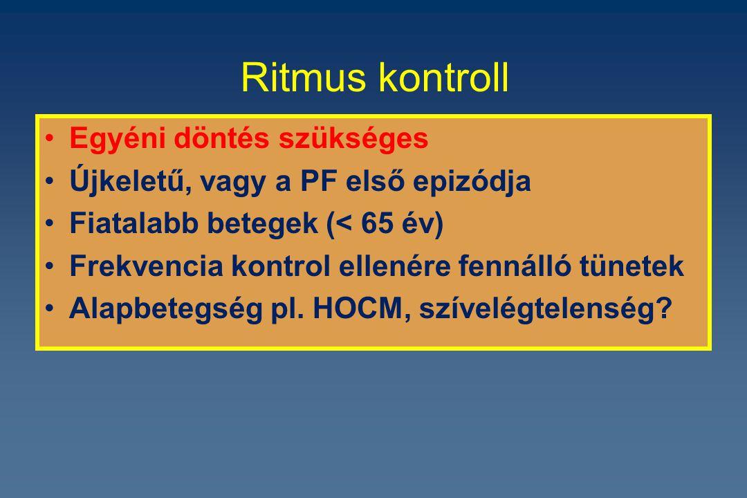 Ritmus kontroll Egyéni döntés szükséges Újkeletű, vagy a PF első epizódja Fiatalabb betegek (< 65 év) Frekvencia kontrol ellenére fennálló tünetek Ala