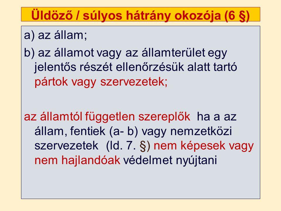 Üldöző / súlyos hátrány okozója (6 §) a) az állam; b) az államot vagy az államterület egy jelentős részét ellenőrzésük alatt tartó pártok vagy szervez